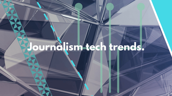 journalism tech trends